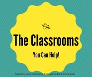 Oh, The Classrooms You Can Help!